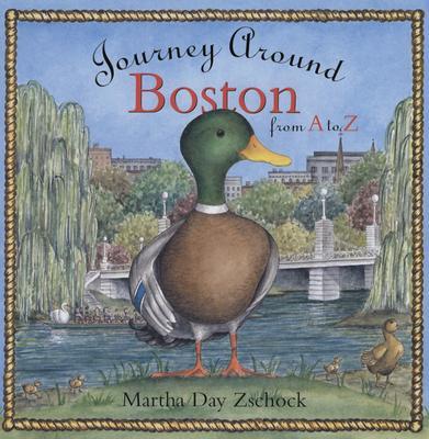 Journey Around Boston from A to Z By Zschock, Martha Day/ Zschock, Heather (CRT)